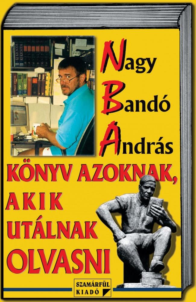 Nagy Bandó András: Könyv azoknak, akik utálnak olvasni