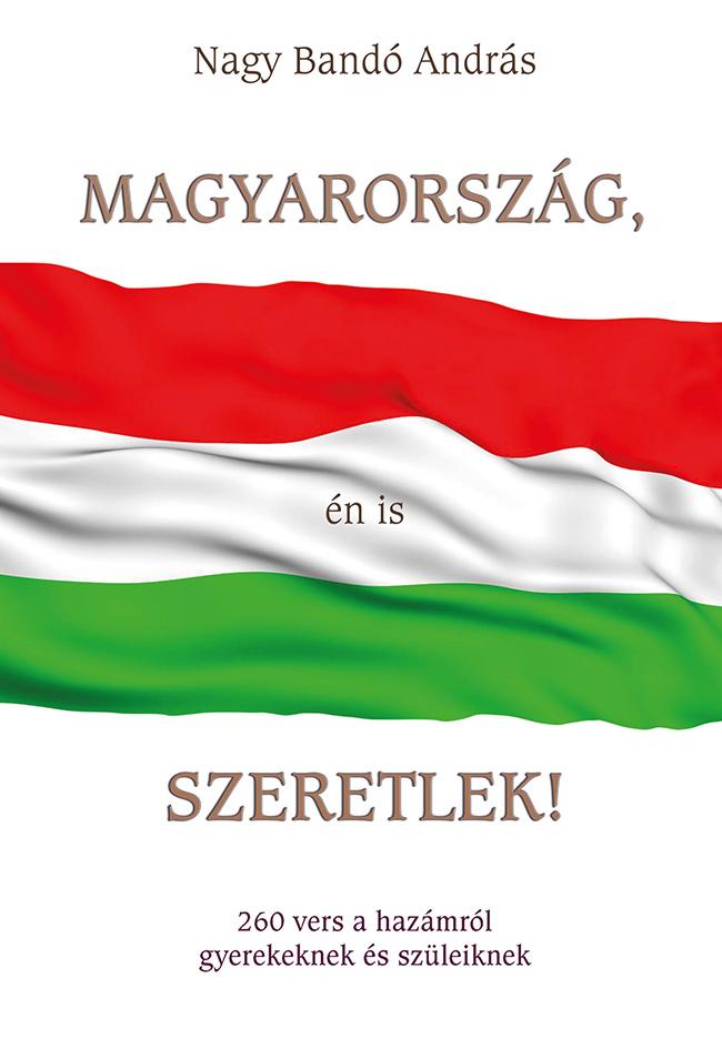 Nagy Bandó András: Magyarország, én is szeretlek