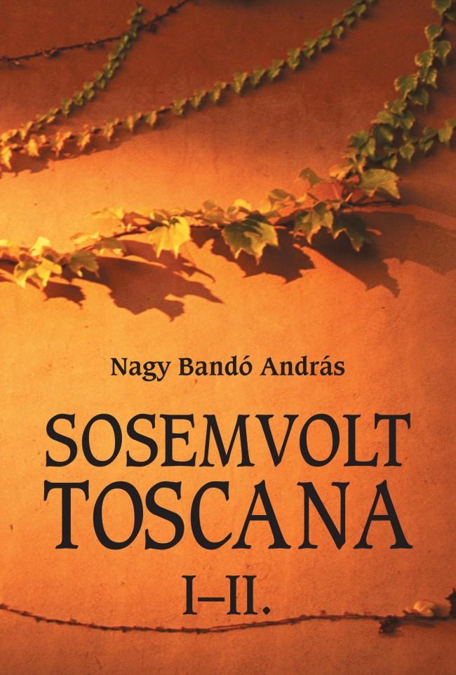 Nagy Bandó András: Sosem volt Toscana I-II.