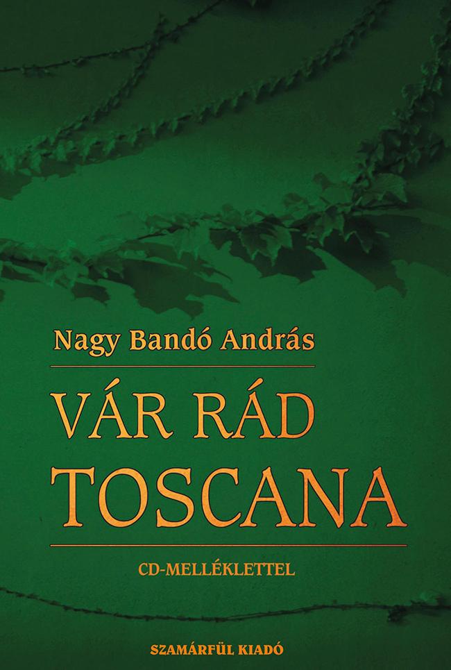 Nagy Bandó András: Vár rád Toscana